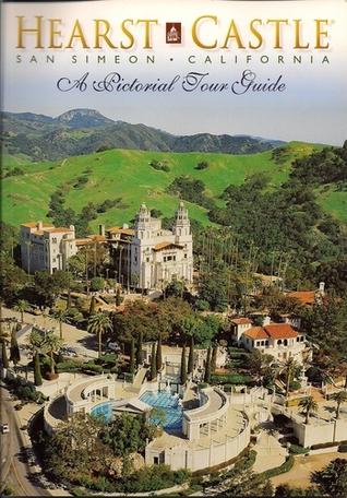 Hearst Castle—San Simeon, California: A Pictorial Tour Guide