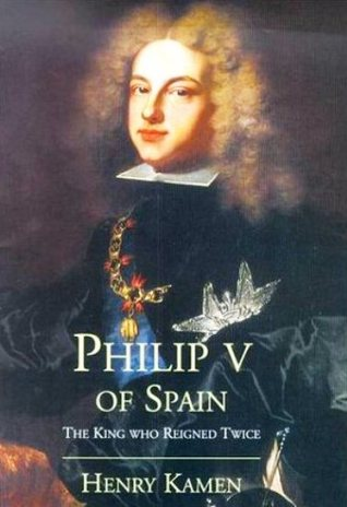 Philip v of spain the king who reigned twice by henry kamen 13037943 fandeluxe Gallery