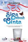 Sisa Sebuah Cinta by ian juliana