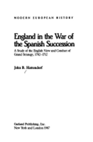 England in the War of the Spanish Succession: A Study of the English View and the Conduct of Strategy, 1702-1712