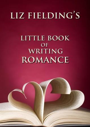 Liz Fieldings Little Book of Writing Romance