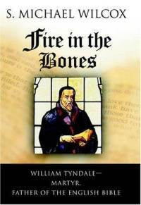 Fire in the Bones: William Tyndale – Martyr, Father of the English Bible