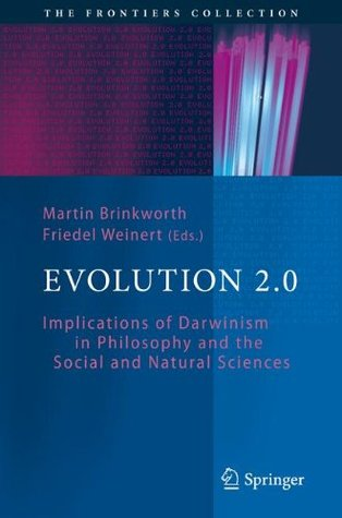Evolution 2.0: Implications Of Darwinism In Philosophy And The Social And Natural Sciences