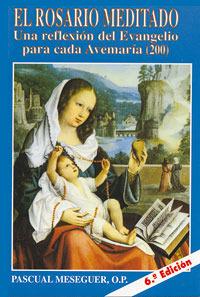 El Rosario Meditado. Una reflexión del evangelio para cada Avemaría por Pascual Messeguer