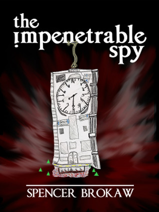 The Impenetrable Spy by Spencer Brokaw