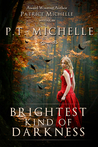 Brightest Kind of Darkness by P.T. Michelle