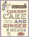 Cherry Cake and Ginger Beer: A Golden Treasury of Classic Treats