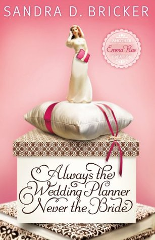 Always the Wedding Planner, Never the Bride by Sandra D. Bricker