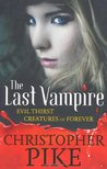 Evil Thirst and Creatures of Forever (The Last Vampire, #5-6)