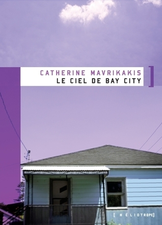Le ciel de Bay City by Catherine Mavrikakis