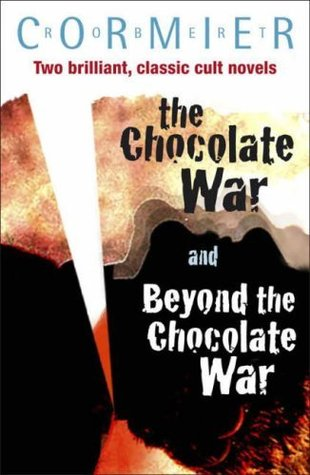 The Chocolate War and Beyond the Chocolate War by Robert Cormier