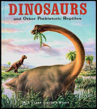 Dinosaurs and Other Prehistoric Reptiles by Jane Werner Watson