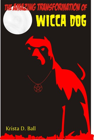 The Amazing Transformation of Wicca Dog by Krista D. Ball
