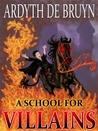 A School for Villains by Ardyth DeBruyn