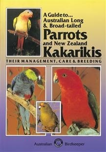 A Guide to Australian Long and Broad-Tailed Parrots and New Zealand Kakarikis: Their Management, Care and Breeding