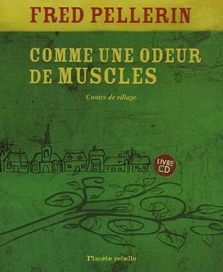 Comme une odeur de muscles by Fred Pellerin