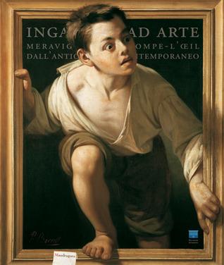 Inganni ad arte. Meraviglie del trompe-l'oeil dall'antichità al contemporaneo. Catalogo della mostra (Firenze, 16 ottobre 2009-24 gennaio 2010)