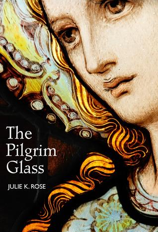 The Pilgrim Glass by Julie K. Rose