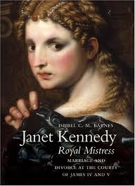 Janet Kennedy, royal mistress : marriage and divorce at the courts of James IV and V