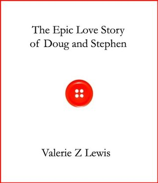 The Epic Love Story of Doug and Stephen by Valerie Z. Lewis