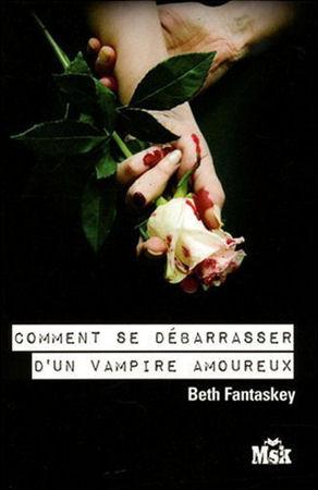 Comment se débarrasser d'un vampire amoureux by Beth Fantaskey