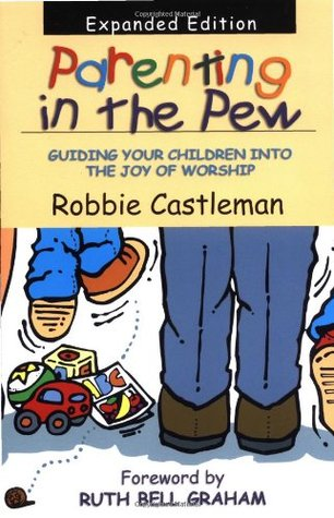 Ebook Parenting in the pew : guiding your children into the joy of worship by Robbie Castleman PDF!