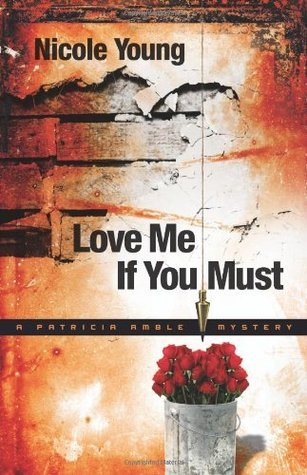 Love Me If You Must (Patricia Amble #1)