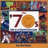 The 70s: Life in a Dumb Decade