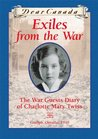 Exiles from the War: The War Guest Diary of Charlotte Mary Twiss, Guelph, Ontario, 1940 (Dear Canada)