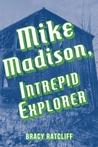 Mike Madison, Intrepid Explorer