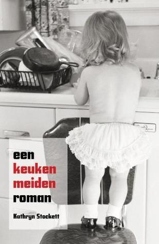 Een keukenmeidenroman by Kathryn Stockett