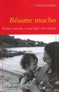 Bésame mucho: Come crescere i tuoi figli con amore