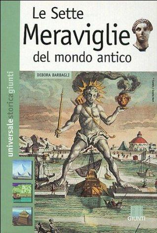 le sette meraviglie del mondo antico by debora barbagli