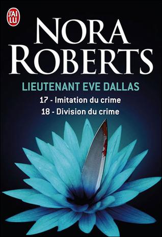 Imitation du crime ; Division du crime (Lieutenant Eve Dallas, #17 & 18)