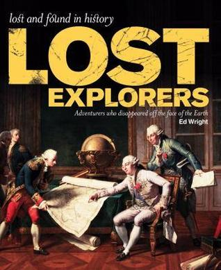 Lost Explorers: Adventurers Who Disappeared Off the Face of the Earth