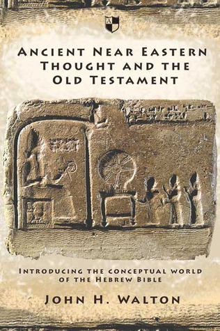 Ancient Near Eastern Thought And The Old Testament: Introducing The Conceptual World Of The Hebrew B