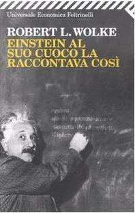 Einstein al suo cuoco la raccontava così by Robert L. Wolke