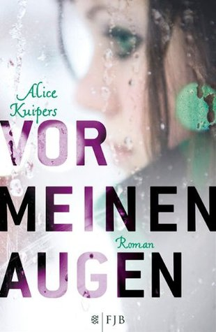 Vor meinen Augen by Alice Kuipers