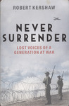 Never surrender : lost voices of a generation at war