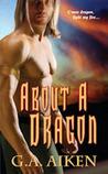 About a Dragon by G.A. Aiken