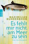 Es fehlt mir nicht, am Meer zu sein by Maximilian Buddenbohm