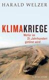 Klimakriege. Wofür im 21. Jahrhundert getötet wird