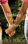 Nothing Else Matters by Leslie DuBois