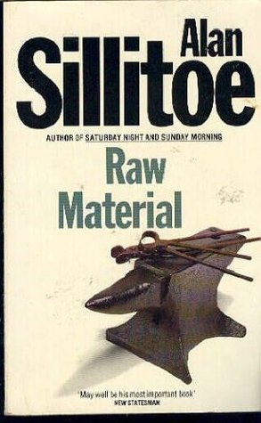 Raw Material by Alan Sillitoe