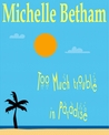 Too Much Trouble in Paradise by Michelle Betham