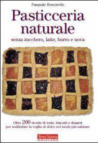 Pasticceria naturale senza zucchero, latte, burro e uova
