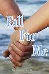 Fall For Me (Fall For Me, #1)