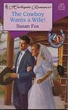 The Cowboy Wants a Wife! by Susan Fox