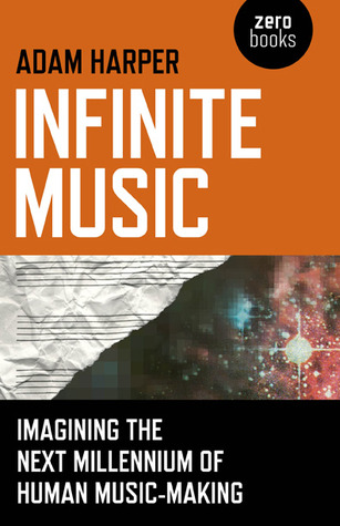 Infinite Music: Imagining the Next Millennium of Human Music-Making