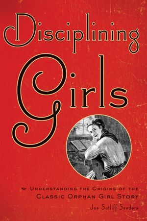 Disciplining Girls: Understanding the Origins of the Classic Orphan Girl Story